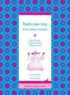 Teatro Por Tres: De La Cabeza A Los Pies - Adela Basch