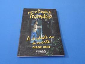 Casa Do Pesadelo - A Verdade Ou A Morte - Diane Hoh - Rocco