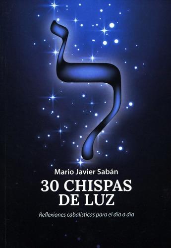30 Chispas De Luz . Reflexiones Cabalisticas Para El Dia A D