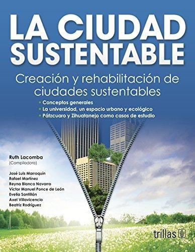 Libro La Ciudad Sustentable/ The Sustainable City: Creacion