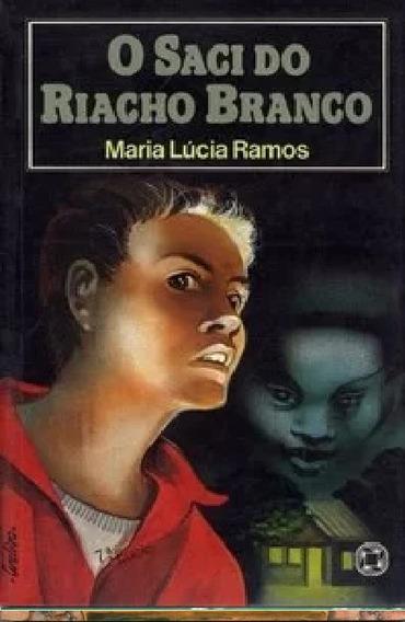 Livro O Saci Do Riacho Branco-maria Lucia Frete Gratis
