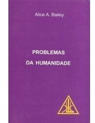 Problemas Da Humanidade - Alice Bailey