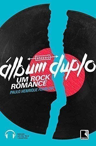 Livro Album Duplo: Um Rock Romance Paulo Henrique Ferreira