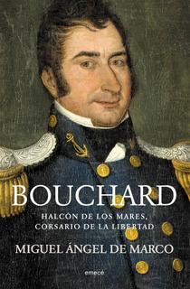 Hipólito Bouchard.corsario Del Mar De Miguel Ángel De Marco
