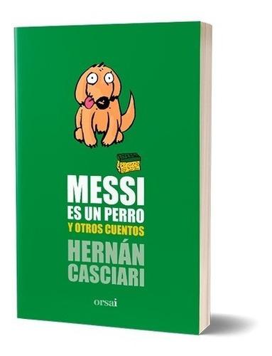 Imagen 1 de 3 de Messi Es Un Perro Y Otros Cuentos - Hernán Casciari