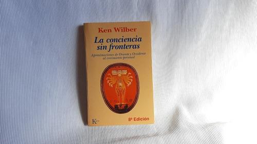 La Conciencia Sin Fronteras Ken Wilber Kairós