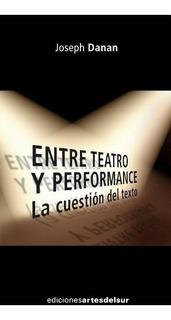 Entre Teatro Y Performance - Joseph Danan