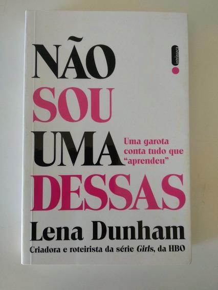 Não Sou Uma Dessas - Lena Dunham _ Livro