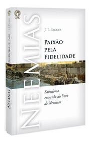 Livro Neemias - Paixão Pela Fidelidade / J. I. Packer