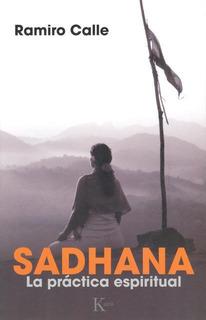 Sadhana - La Practica Espiritual, Ramiro A. Calle, Kairós