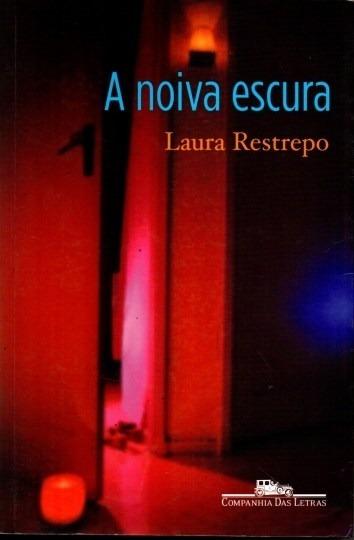 Livro A Noiva Escura Laura Restrepo