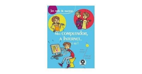 Meu Computador A Internet E Eu_ Jérome Colombain