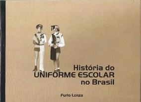 Livro História Do Uniforme Escolar No Brasil Furio Lonza