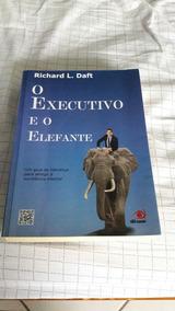 Livro O Executivo E O Elefante. Richard L Daft