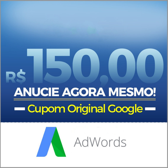 Cupom Adwords 150,00 Bônus Anúncios Google Crédito Imediato