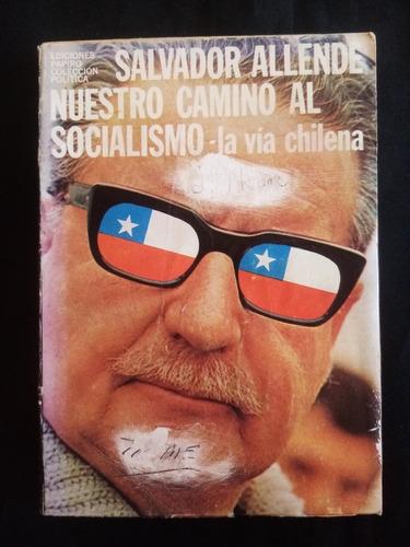 Salvador Allende. Nuestro Camino Al Socialismo, Vía Chilena