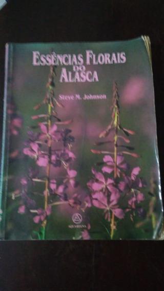 Essências Florais Do Alasca - Steve M Johnson - Frete Grátis