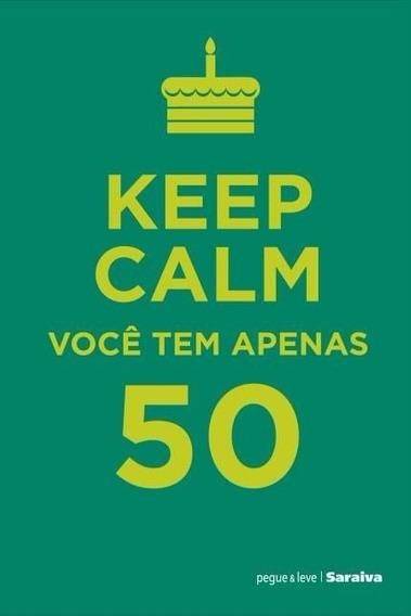 Keep Calm Você Tem Apenas 50- Livro Novo-frete 6,00