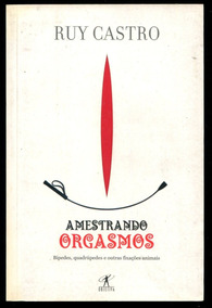 Amestrando Orgasmos - Ruy Castro - Frete Mais Barato - L2239