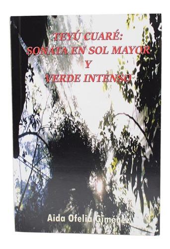 Teyú Cuaré: Sonata En Sol Mayor Y Verde Intenso - Aida Ofeli