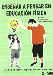 Enseñar A Pensar En Educacion Fisica - Remedios/del Valle S