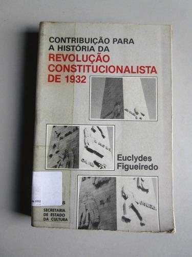 Revolução Constitucionalista De 1932 - Euclydes Figueiredo