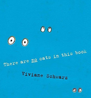 There Are No Cats In This Book : Viviane Schwarz