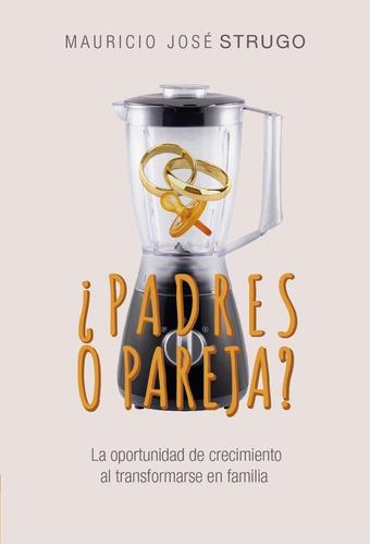 Libro ¿padres O Pareja? Mauricio J. Strugo.