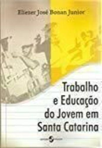 Trabalho E Educação Do Jovem Em Santa Catarina