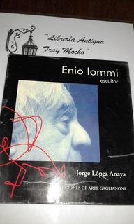 Enio Iommi Escultor - Jorge Lopez Anaya- Ed. Gaglianone