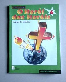 O Herói Dos Heróis - 6 - Marcos De Benedicto