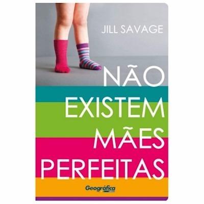 Livro Não Existem Mães Perfeitas Jill Savage