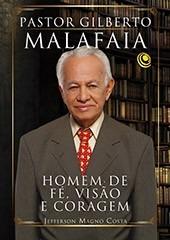 Livro Pastor Gilberto Malafaia-homem De Fé, Visão E Coragem