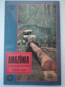 Livro-amazônia:as Raízes Da Destruição:ricardo Lessa