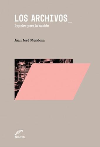 Los Archivos - Juan Jose Mendoza - Eduvim