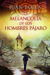 Juan Bolea - La Melancolia De Los Hombres Pajaro