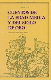 Cuentos De La Edad Media Y Del Siglo De Oro, Vv.aa., Akal