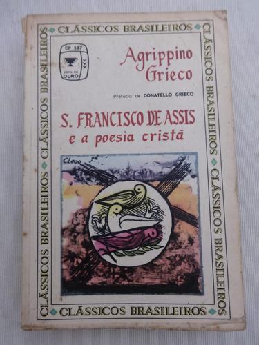 São Francisco De Assis E A Poesia Cristã - Agrippino Grieco