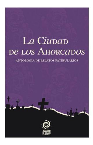 Libro La Ciudad De Los Ahorcados - Antología De Relatos