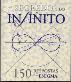 Os Segredos Do Infinito - 150 Respostas Ao Enigma