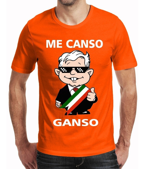 Playera Me Canso Ganso Amlo Peje Diferentes Colores
