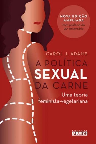 A Política Sexual Da Carne