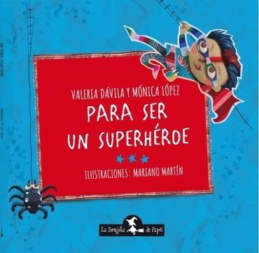 Para Ser Un Superhéroe - Dávila, López Y Otros