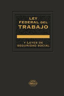 Ley Federal Del Trabajo Y Leyes De Seguridad Social 2019