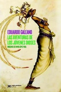 Aventura De Los Jovenes Dioses, Galeano, Ed. Sxxi