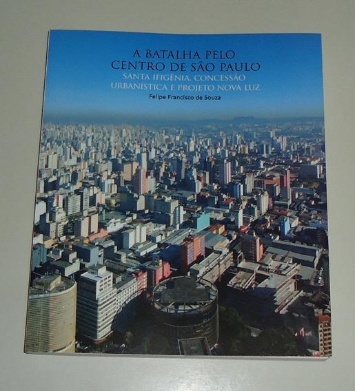 Livro: A Batalha Pelo Centro De São Paulo - Felipe F. De S.