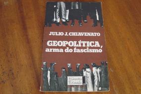 Livro Geopolitica Arma Do Fascismo / Julio J Chiavenato