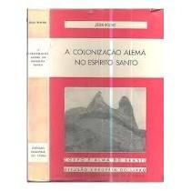 Livro A Colonização Alemã No Espirito Santo