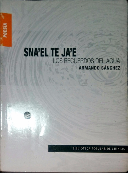 Chambajlum Armando Sanchez Recuerdos Del Agua Poesia Maya