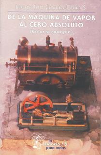 De La Máquina De Vapor Al Cero Absoluto (calor Y Entropía)